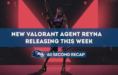 Daily News Recap: New Valorant agent Reyna releasing this week – Daily Esports