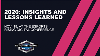 Insights and Lessons Learned from 2020 at the Esports Rising Digital Conference on Nov. 19