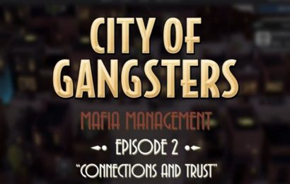 Learn How To Make Connections You Can Trust In City Of Gangsters Mafia Management Series Episode Two