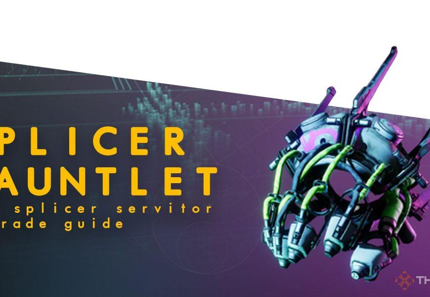 Destiny 2: Splicer Gauntlet And Splicer Servitor Upgrade Guide